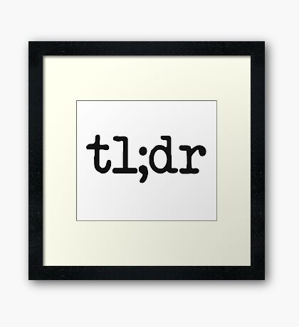tl;dr Too Long Didn't Read Framed Print