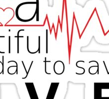IT'S beautiful day to save lives white Sticker