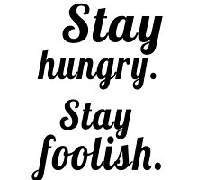 Stay hungry, stay foolish. by Jari Vipele
