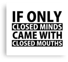 If Only Closed Minds Came with Closed Mouths Canvas Print