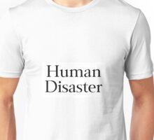 Human Disaster Unisex T-Shirt