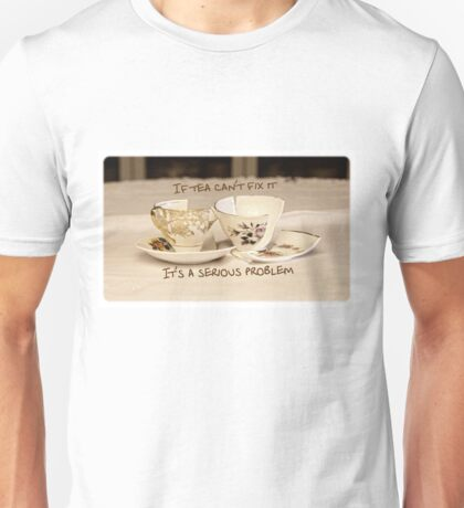 'If Tea can't fix it, it's a serious problem' typography on vintage tea cup and saucer photograph Unisex T-Shirt