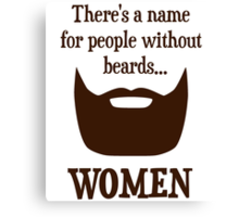 There's a Name For People Without Beards... WOMEN Canvas Print