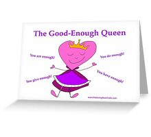 The Good-Enough Queen Greeting Card
