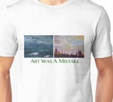 Art Was A Mistake Unisex T-Shirt