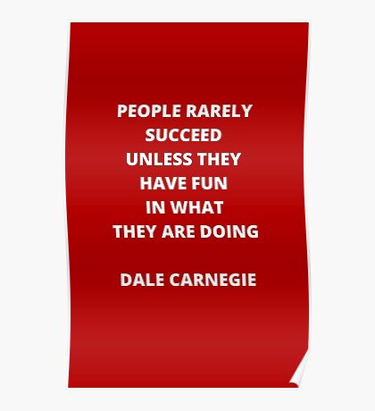 People rarely succeed unless they have fun Poster