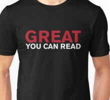 GREAT, YOU CAN READ Unisex T-Shirt