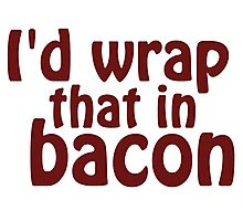 I'd Wrap That In Bacon Photographic Print