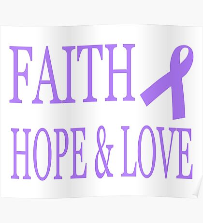 Faith Hope & Love All Cancers Lavender Ribbon  Poster