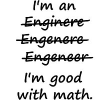 I'm an Engineer I'm Good at Math Photographic Print