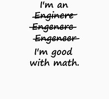 I'm an Engineer I'm Good at Math T-Shirt