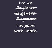 I'm an Engineer I'm Good at Math Unisex T-Shirt