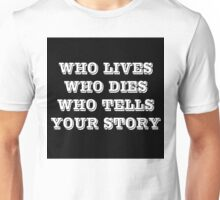 Who Lives Who Dies Unisex T-Shirt