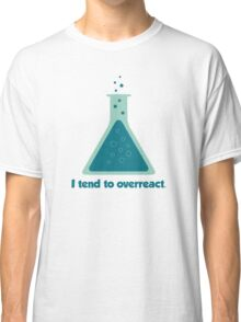 I Tend To Overreact Chemistry Science Beaker Classic T-Shirt