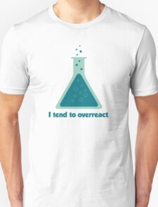 I Tend To Overreact Chemistry Science Beaker Unisex T-Shirt