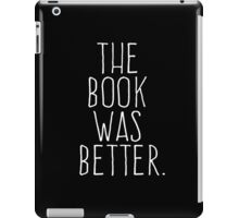 THE BOOK WAS BETTER iPad Case/Skin