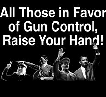 All In Favor of Gun Control Raise Your Hand by Yotees