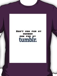 Don't ask for my number ask for my Tumblr T-Shirt