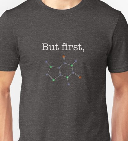 "But first, ""Caffeine"" Molecular Structure Unisex T-Shirt"