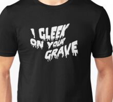 I gleek on your grave! Unisex T-Shirt