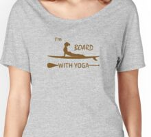 I'm Board With Yoga Women's Relaxed Fit T-Shirt