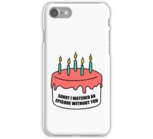 Sorry I Watched an Episode Without You Cake iPhone Case/Skin