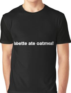 Babette ate oatmeal! Gilmore girls Graphic T-Shirt