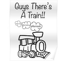 GUYS THERE'S A TRAIN!! Poster