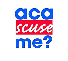 Aca-scuse me? Photographic Print
