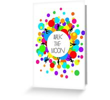 Walk the Moon Bubble Greeting Card