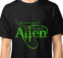 Can you keep a secret? I'm really an Alien Classic T-Shirt