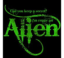 Can you keep a secret? I'm really an Alien Photographic Print