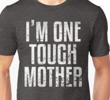 I'm One Tough Mother Unisex T-Shirt