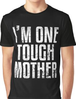I'm One Tough Mother Graphic T-Shirt