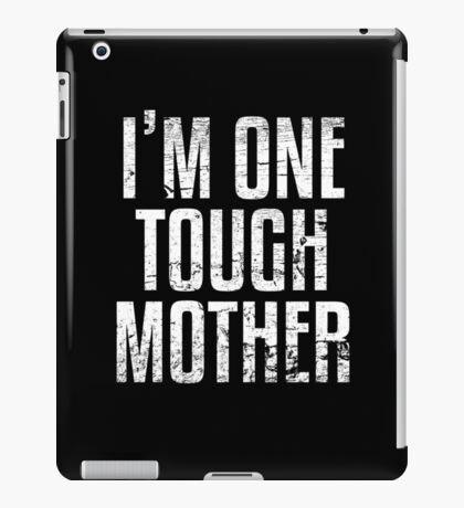 I'm One Tough Mother iPad Case/Skin