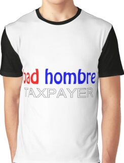 Even Bad hombres pay taxes! Graphic T-Shirt