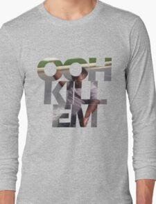 Ooh Kill Em Long Sleeve T-Shirt