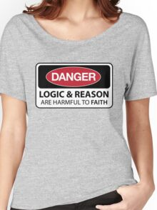 DANGER Logic & Reason are harmful to faith Women's Relaxed Fit T-Shirt
