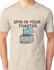 Spin in your toaster!! Unisex T-Shirt