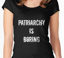 Patriarchy is boring Women's Fitted Scoop T-Shirt