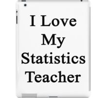 I Love My Statistics Teacher  iPad Case/Skin