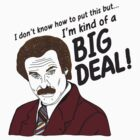 Ron Burgundy - 'I'm kind of a big deal' quote by PFordy4D