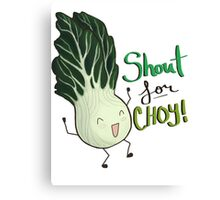 Shout for Choy Canvas Print