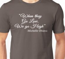 When They Go Low, We Go High - Michelle  Obama quote Unisex T-Shirt