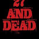 27 AND DEAD by Natasha C
