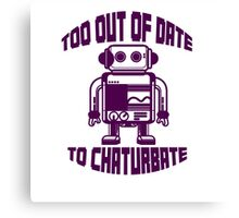 Too OUT OF DATE to CHATURBATE Canvas Print