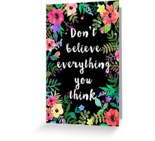 Don't Believe Everything You Think #notyourgirlanymore Greeting Card