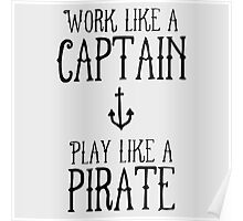 work like a captain play like a pirate shirt Poster