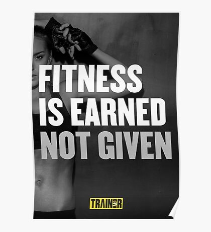 Fitness is earned not given Poster