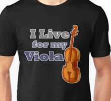 I Live for My Viola Unisex T-Shirt